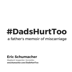 Dads Hurt Too: A Father's Memoir of Miscarriage