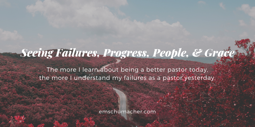 Seeing Failures, Progress, People, and Grace