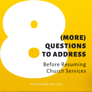 8 (More) Questions to Address Before Resuming Church Services