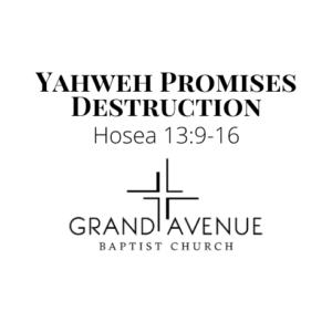 Sermon on Hosea 13:9-16 — Yahweh Threatens Destruction