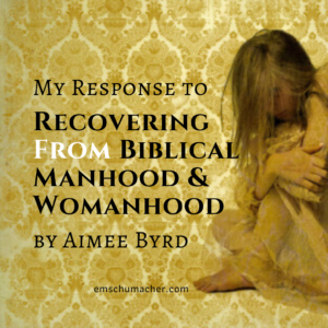 "My Response to Aimee Byrd's ""Recovering From Biblical Manhood and Womanhood"""