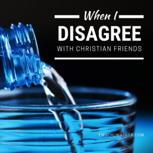When I Disagree With Christian Friends