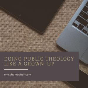Doing Public Theology Like a Grown-Up
