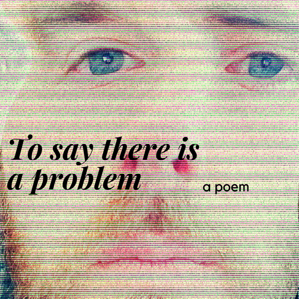 to say there is a problem a poem