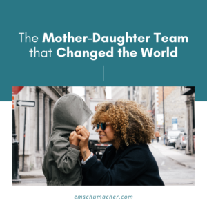 The Mother-Daughter Team That Changed the World