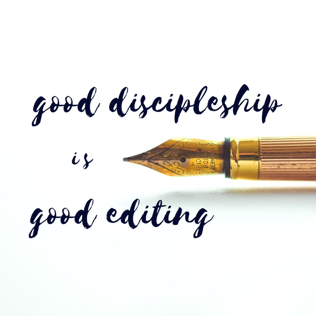 good discipleship is good editing