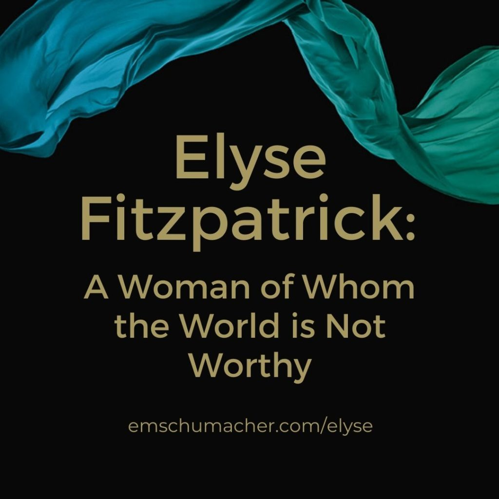 Elyse Fitzpatrick: A Woman of Whom the World is Not Worthy