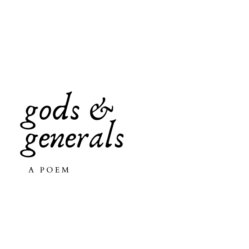 Gods and Generals a poem